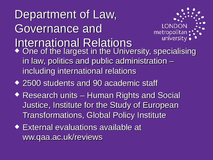 Department of Law,  Governance and International Relations One of the largest in the University, specialising