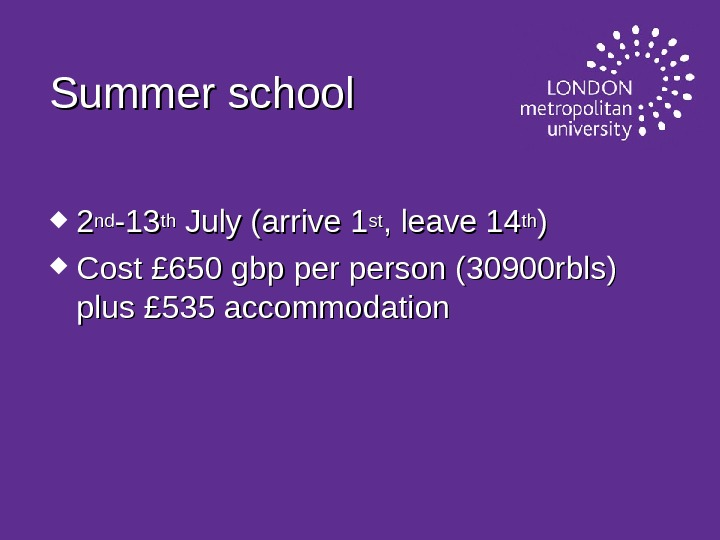 Summer school 22 ndnd -13 -13 thth July (arrive 1 stst , leave 14 thth ))