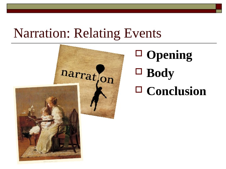 Narration: Relating Events Opening Body Conclusion