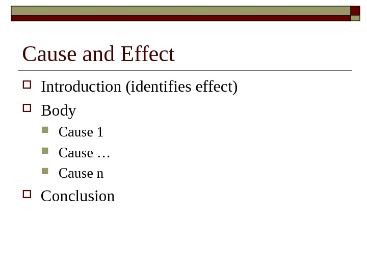 Cause and Effect Introduction (identifies effect) Body Cause 1 Cause … Cause n Conclusion