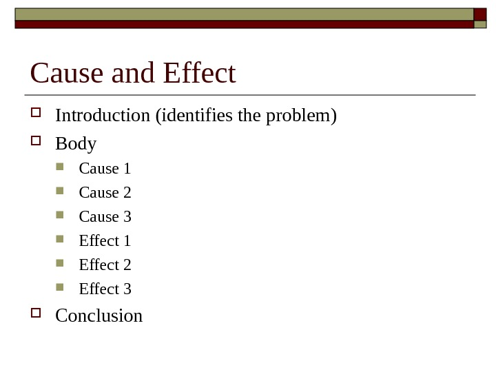 Cause and Effect Introduction (identifies the problem) Body Cause 1 Cause 2 Cause 3