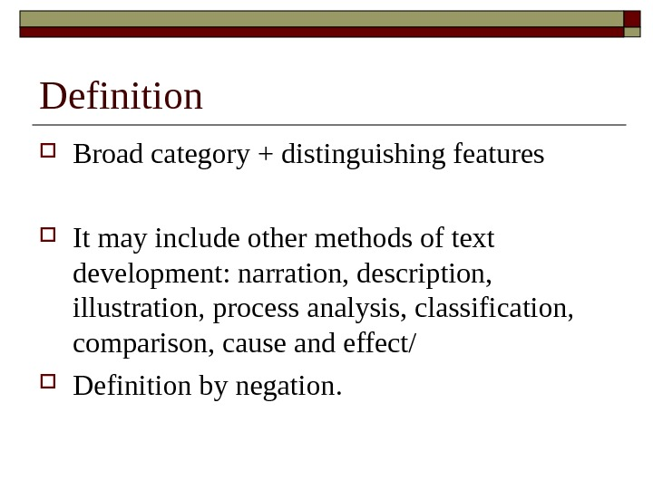 Definition Broad category + distinguishing features It may include other methods of text development: