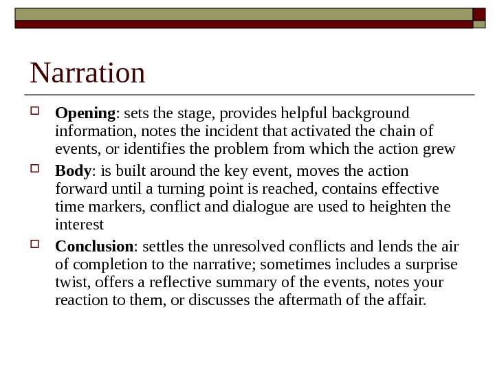 Narration Opening : sets the stage, provides helpful background information, notes the incident that