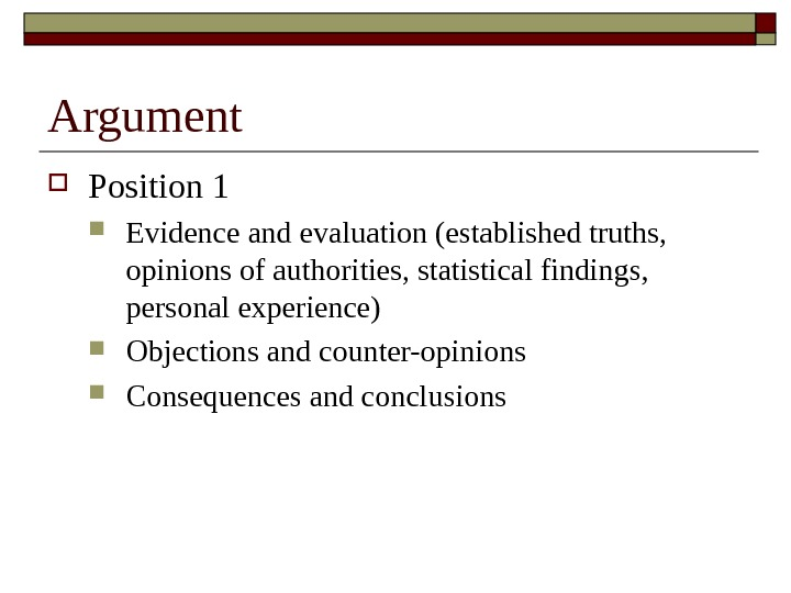 Argument Position 1 Evidence and evaluation (established truths,  opinions of authorities, statistical findings,