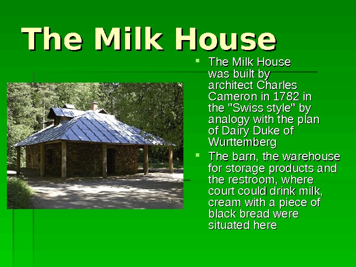 The Milk House was built by architect Charles  Cameron in 1782 in the