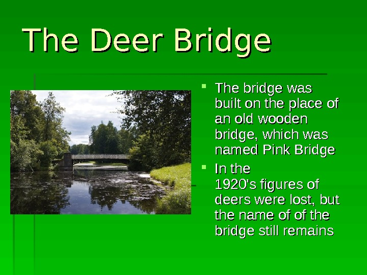 The Deer Bridge The bridge was built on the place of of anan