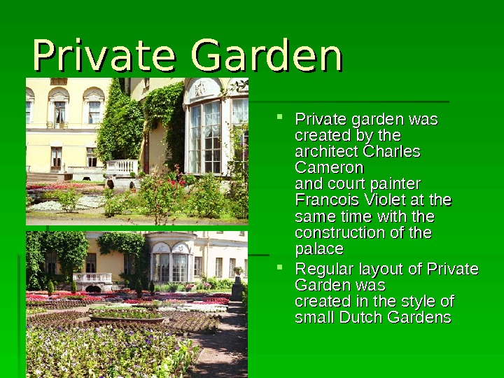 Private Garden Private garden was  created by the architect Charles  Cameron and