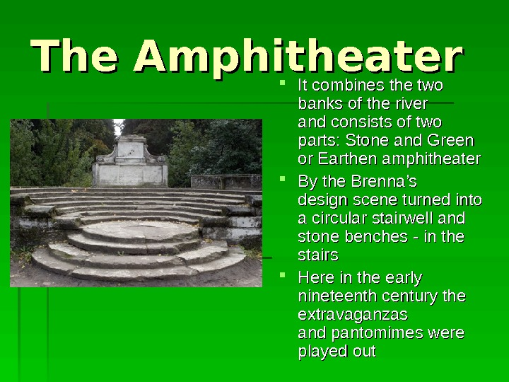 The A mphitheater It combines the two banks of the river  and consists