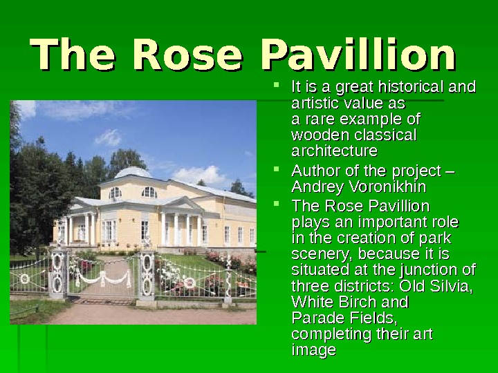The Rose Pavillion It. It is a great historical  andand  artistic value