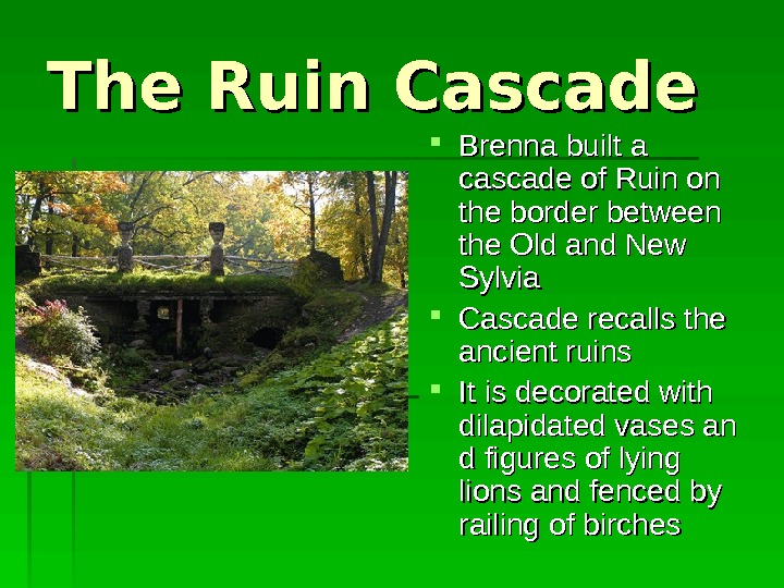 The Ruin. Cascade Brenna  built  a a cascade of  Ruin o