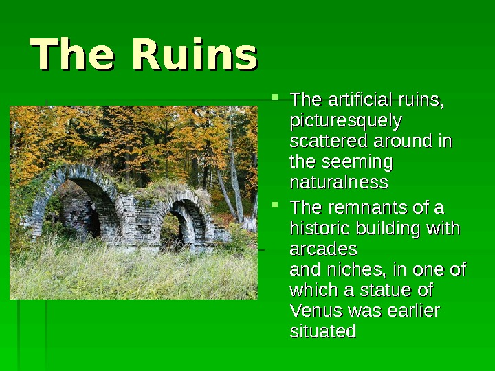 The Ruins The artificial  ruins , ,  picturesquely  scattered around in