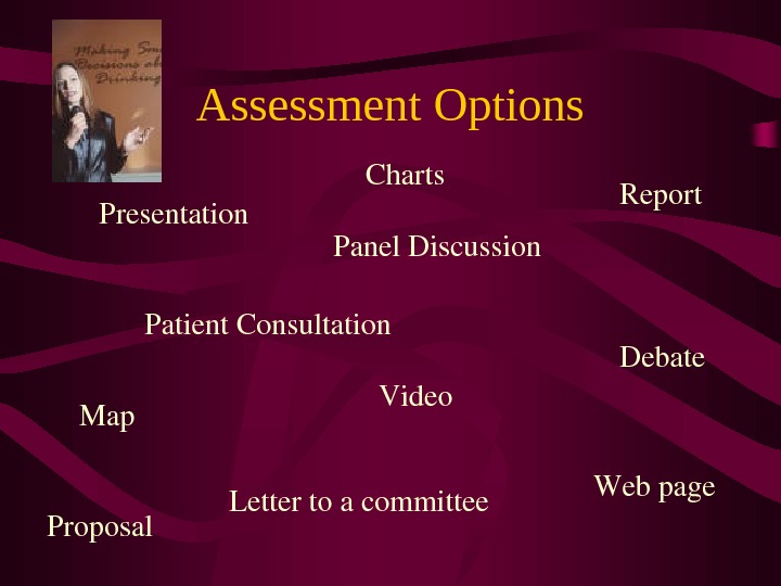 Assessment Options Video. Presentation Panel. Discussion Patient. Consultation Lettertoacommittee Webpage Report Map Debate. Charts Proposal