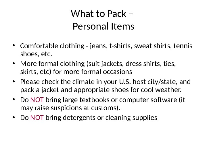 What to Pack – Personal Items • Comfortable clothing - jeans, t-shirts, sweat shirts, tennis shoes,
