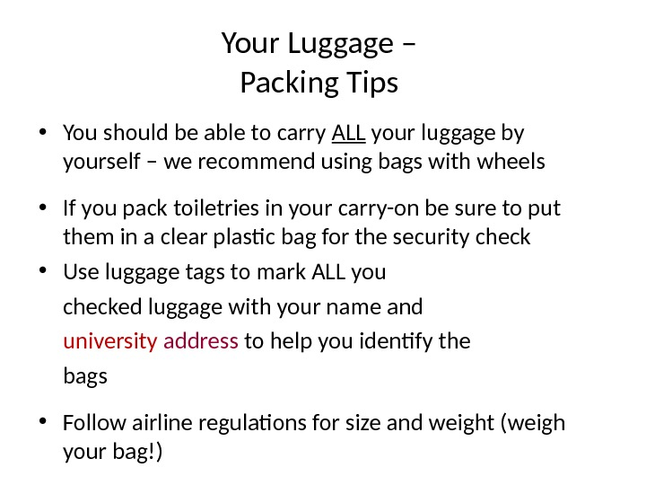 Your Luggage – Packing Tips  • You should be able to carry ALL your luggage