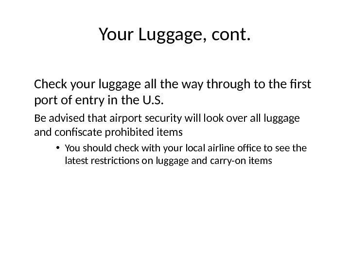 Your Luggage, cont. Check your luggage all the way through to the first port of entry