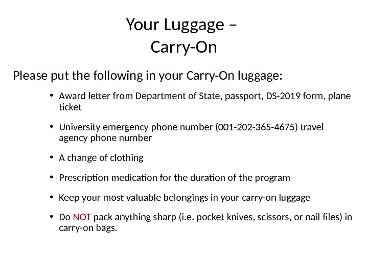 Your Luggage – Carry-On Please put the following in your Carry-On luggage:  • Award letter