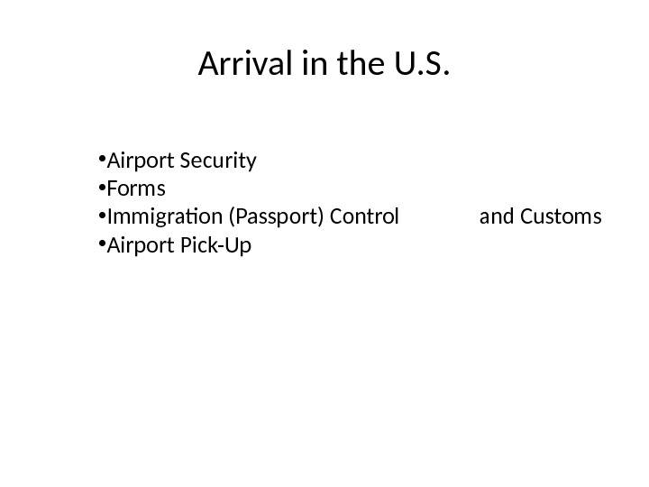 Arrival in the U. S.  • Airport Security • Forms • Immigration (Passport) Control