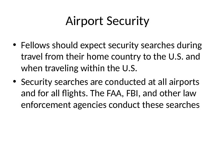 Airport Security • Fellows should expect security searches during travel from their home country to the