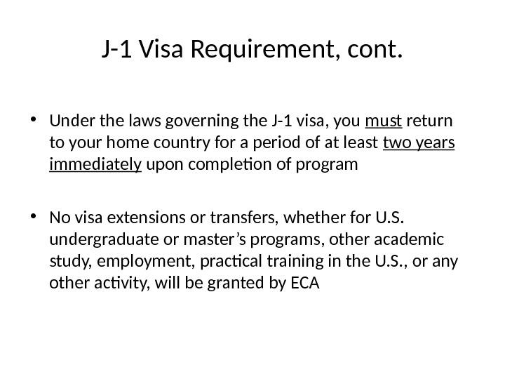 J-1 Visa Requirement, cont.  • Under the laws governing the J-1 visa, you must return