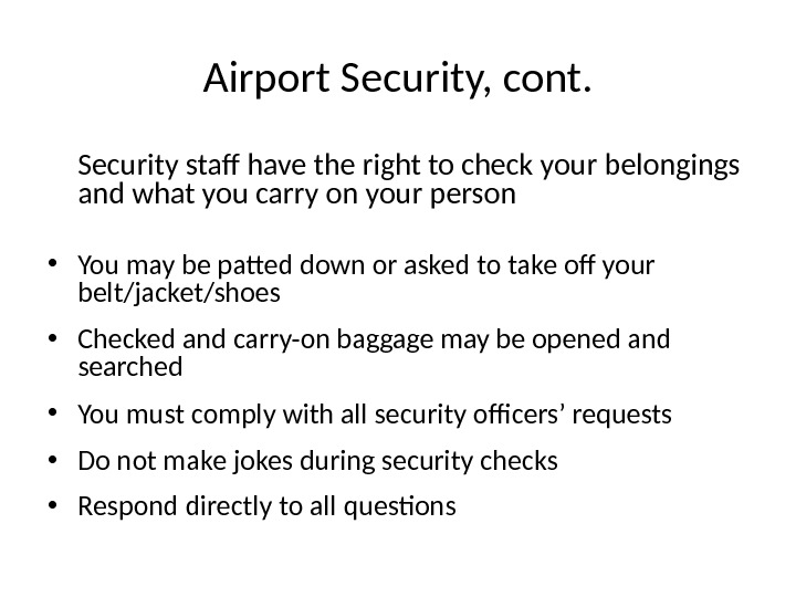 Airport Security, cont. Security staff have the right to check your belongings and what you carry