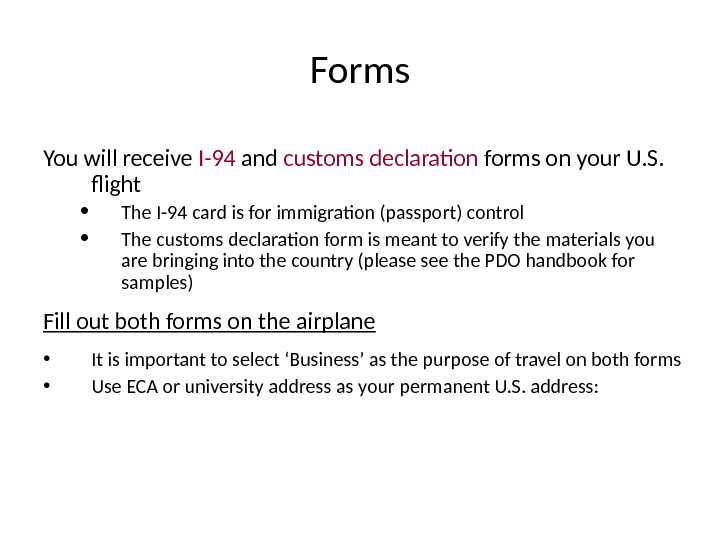 Forms You will receive I-94 and customs declaration forms on your U. S.  flight •