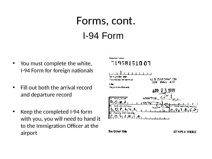 Forms, cont.  • You must complete the white,  I-94 Form foreign nationals • Fill