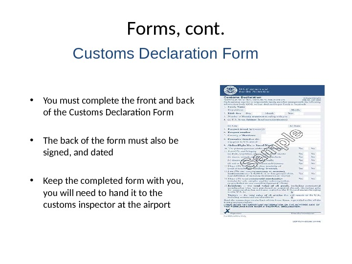 Forms, cont.  • You must complete the front and back of the Customs Declaration Form