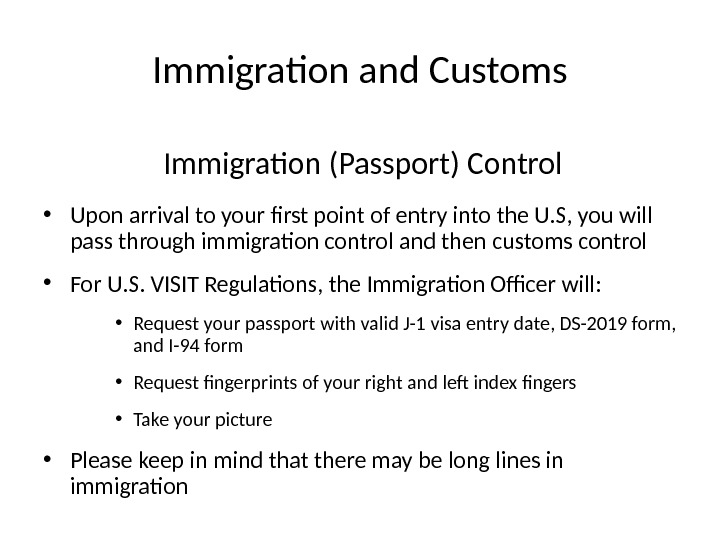 Immigration and Customs Immigration (Passport) Control • Upon arrival to your first point of entry into