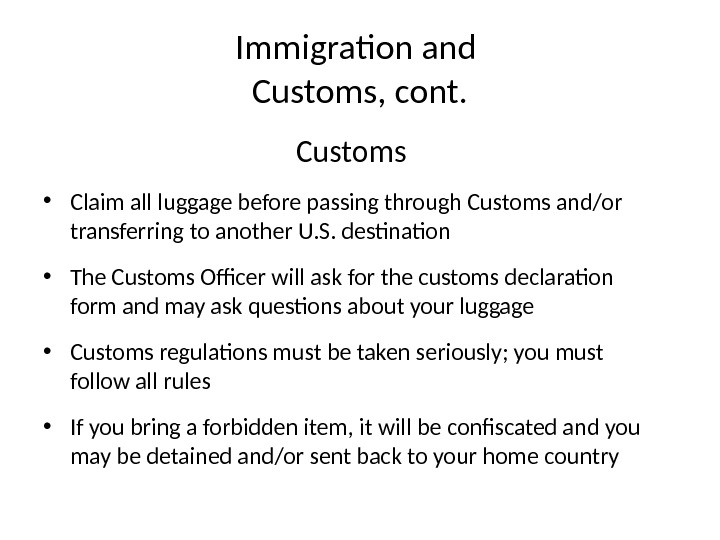Immigration and Customs, cont. Customs • Claim all luggage before passing through Customs and/or transferring to