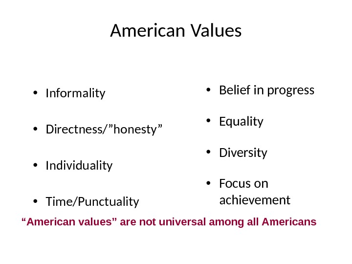 "American  Values • Informality • Directness/""honesty"" • Individuality • Time/Punctuality • Belief in progress •"