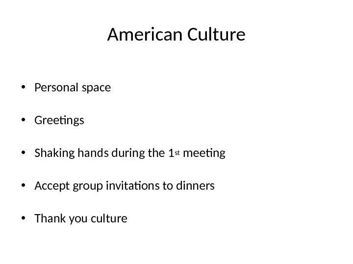American Culture • Personal space • Greetings • Shaking hands during the 1 st meeting •