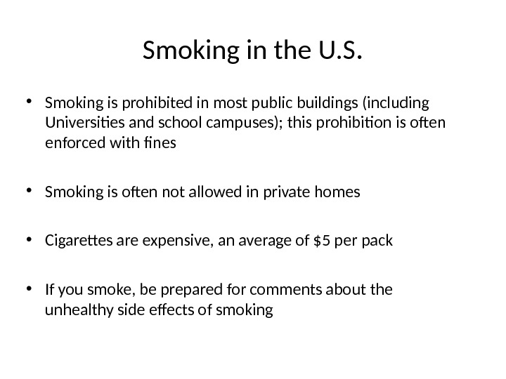 Smoking in the U. S.  • Smoking is prohibited in most public buildings (including Universities