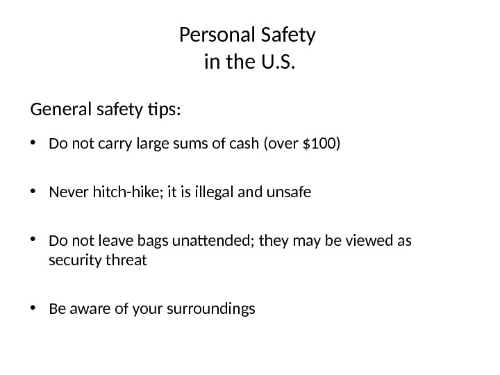 Personal Safety in the U. S. General safety tips: • Do not carry large sums of