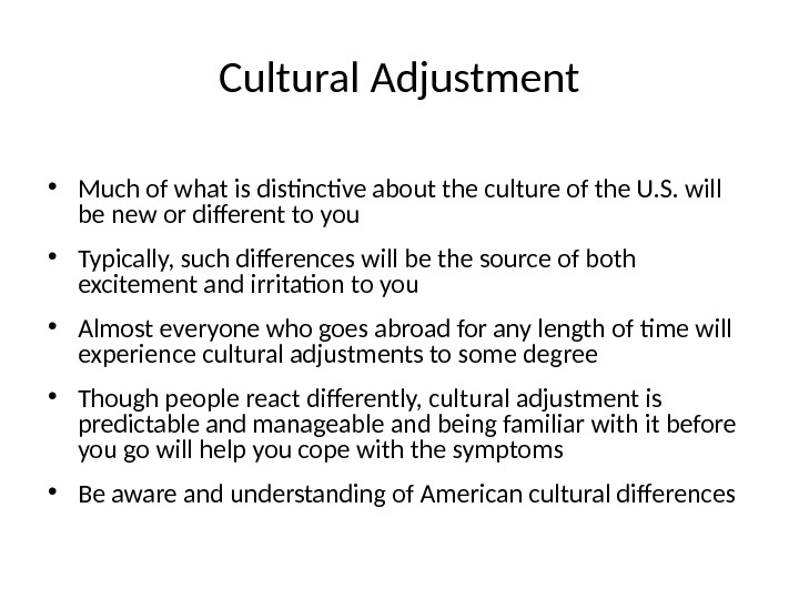 Cultural Adjustment • Much of what is distinctive about the culture of the U. S. will