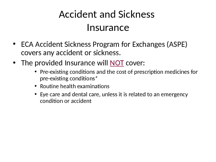 Accident and Sickness Insurance • ECA Accident Sickness Program for Exchanges (ASPE) covers any accident or
