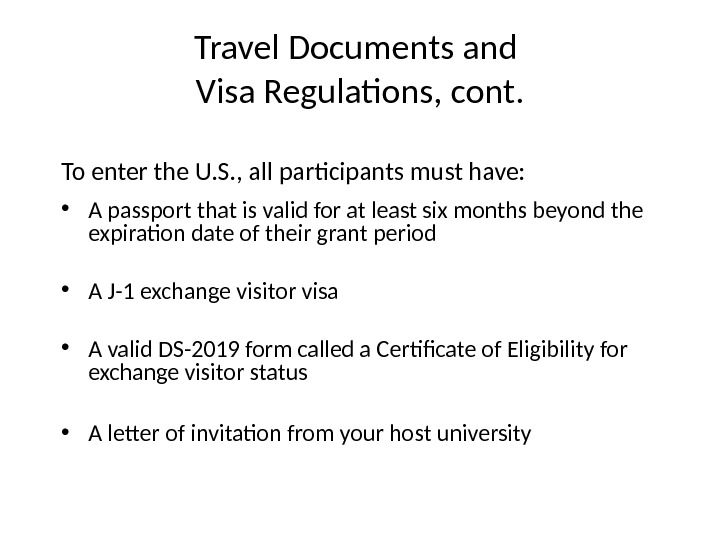 Travel Documents and Visa Regulations, cont. To enter the U. S. , all participants must have: