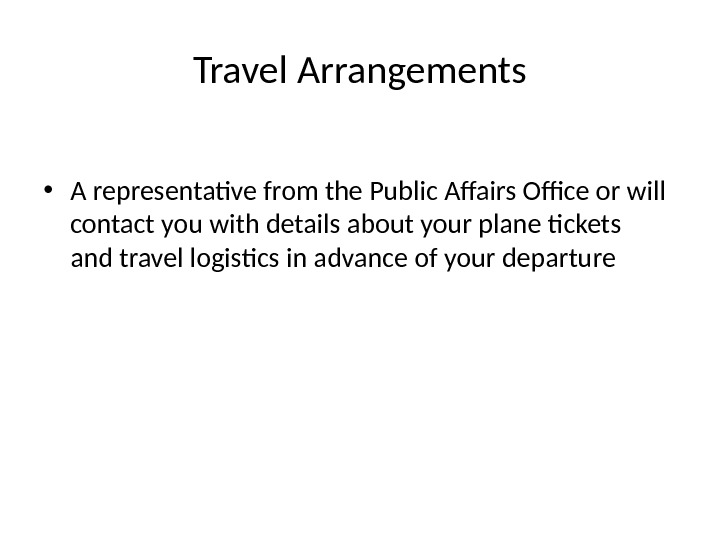 Travel Arrangements • A representative from the Public Affairs Office or will contact you with details