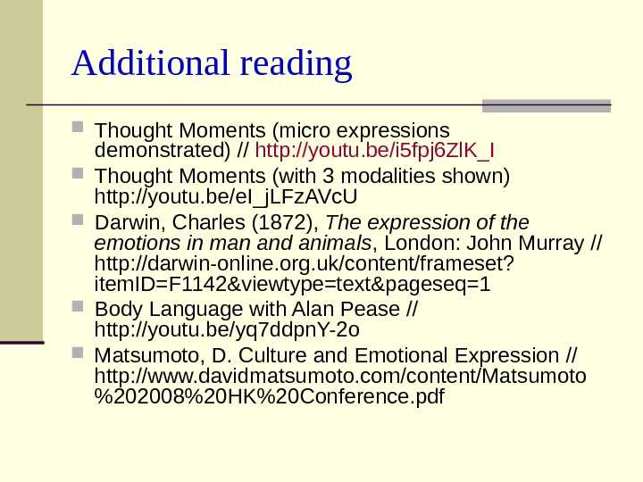 Additional reading Thought Moments (micro expressions demonstrated) // http : //youtu. be/i 5 fpj 6 Zl.
