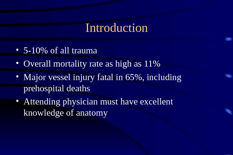 Introduction • 5 -10 of all trauma • Overall mortality rate as high as 11 •
