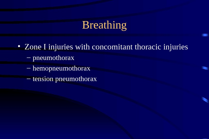 Breathing • Zone I injuries with concomitant thoracic injuries – pneumothorax – hemopneumothorax – tension pneumothorax