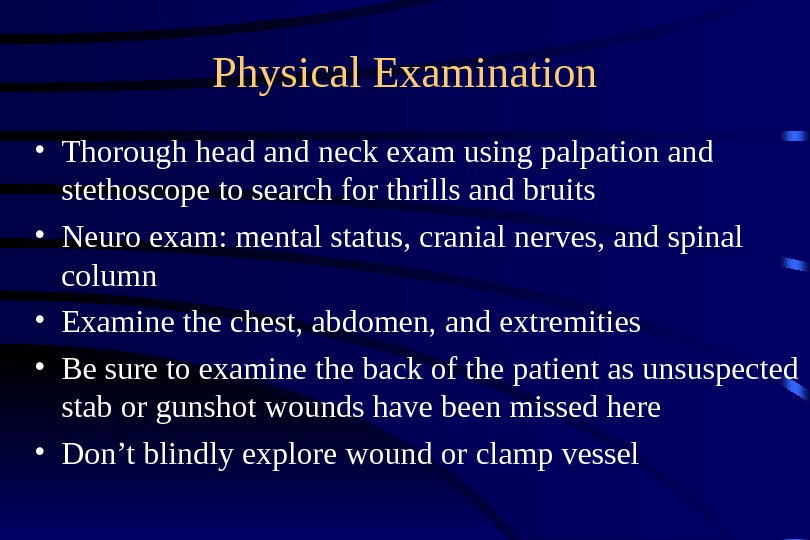 Physical Examination • Thorough head and neck exam using palpation and stethoscope to search for thrills
