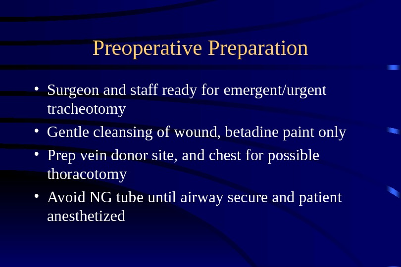Preoperative Preparation • Surgeon and staff ready for emergent/urgent tracheotomy • Gentle cleansing of wound, betadine