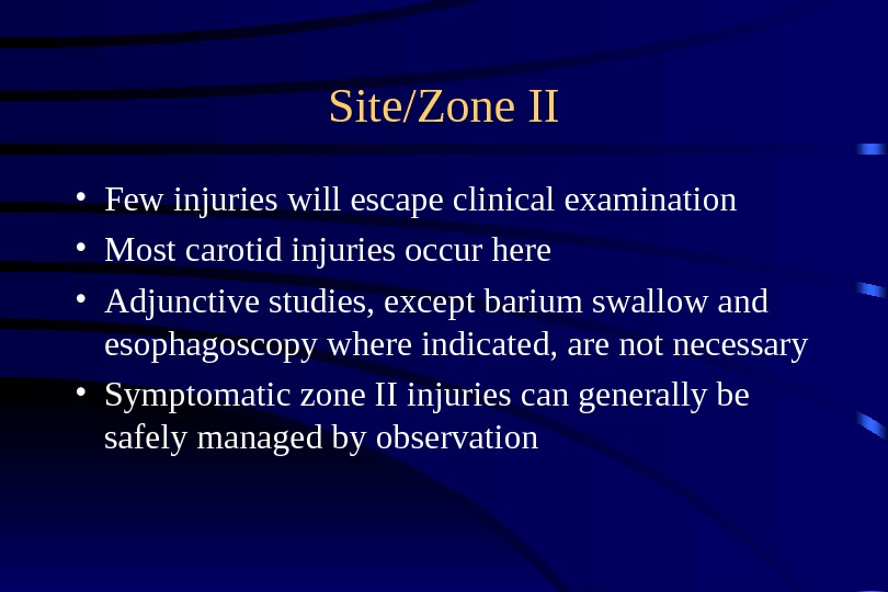 Site/Zone II • Few injuries will escape clinical examination  • Most carotid injuries occur here