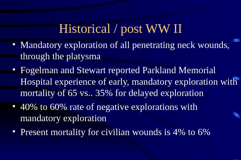 Historical / post WW II • Mandatory exploration of all penetrating neck wounds,  through the