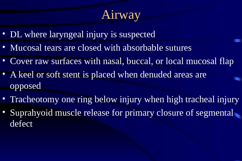 Airway • DL where laryngeal injury is suspected • Mucosal tears are closed with absorbable sutures