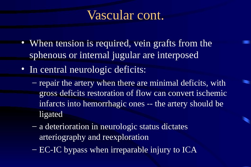 Vascular cont.  • When tension is required, vein grafts from the sphenous or internal jugular