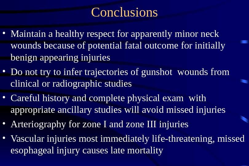 Conclusions • Maintain a healthy respect for apparently minor neck wounds because of potential fatal outcome