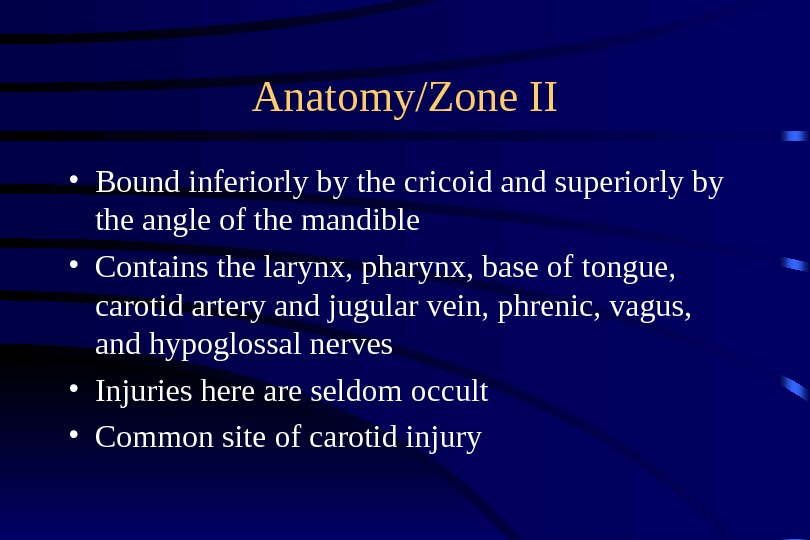 Anatomy/Zone II • Bound inferiorly by the cricoid and superiorly by the angle of the mandible