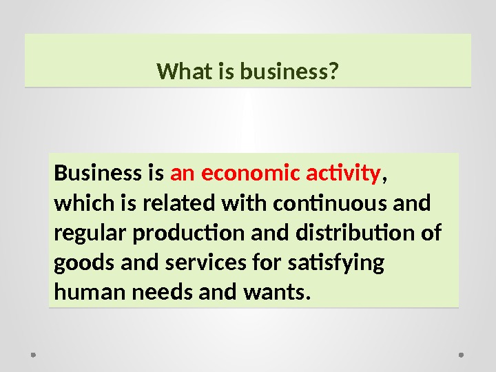 What is business? Business is an economic activity ,  which is related with continuous and