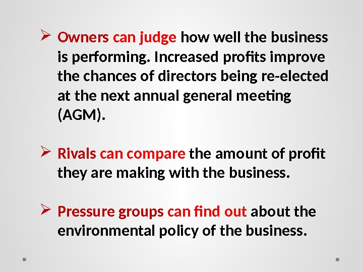 Owners can judge how well the business is performing. Increased profits improve the chances of